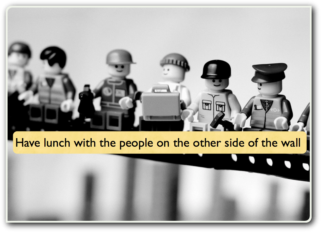 Have lunch with the people on the other side of the wall